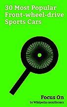 Focus On: 30 Most Popular Front-wheel-drive Sports Cars: Audi TT, Volkswagen Scirocco, Honda Civic Si, Honda Integra, Scion TC, Hyundai Tiburon, Dodge ... Corrado, Mazda MX-6, etc. (English Edition)