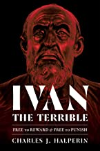 Ivan the Terrible: Free to Reward and Free to Punish (Russian and East European Studies)
