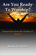 Are You Ready to Worship?: Preparation from the Psalms of Ascent