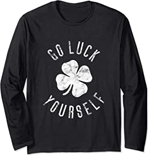 Inappropriate St Pats Funny St Patricks Day Go Luck Yourself Long Sleeve T-Shirt