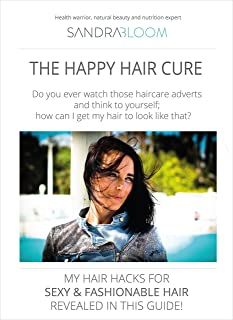 The Happy Hair Cure: my haircare hacks for sexy and fashionale hair revealed in this guide! Secrets for beauty, restoratio...