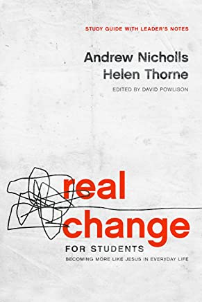 Real Change for Students: Becoming More Like Jesus in Everyday Life (Study Guide with Leader's Notes)