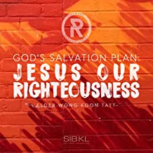 God's Salvation Plan: Jesus Our Righteousness (feat. Wong Koon Tatt)