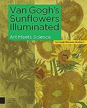 Van Gogh's Sunflowers Illuminated: Art Meets Science (Van Gogh Museum Studies)