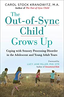 The Out-Of-Sync Child Grows Up: Coping with Sensory Processing Disorder in the Adolescent and Young Adult Years