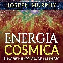 Energia Cosmica: Il Potere miracoloso dell'Universo