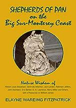 Shepherds of Pan on the Big Sur-Monterey Coast: Nature Wisdom of Robert Louis Stevenson, Gertrude Atherton, Jack London, Robinson Jeffers, John Steinbeck, ... Others, with a Postscript on William James