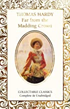 Far from the Madding Crowd (Flame Tree Collectable Classics)