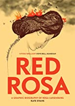 red rosa a graphic biography of rosa luxemburg
