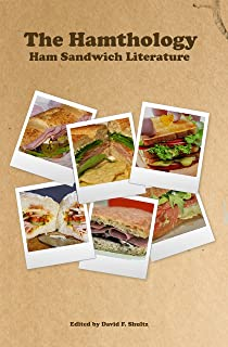 The Hamthology: Ham Sandwich Literature (Odds & Ends: Fun, Unique, and Interesting Themed Collections of Science Fiction, Fantasy, Horror, and Speculative Literature Book 1)