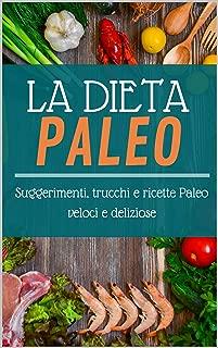La dieta Paleo: Suggerimenti, trucchi e ricette Paleo  veloci e deliziose (Italian Edition)