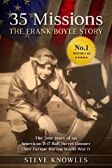 35 Missions, The Frank Boyle Story: The True Story of an American B-17 Ball Turret Gunner Over Europe During World War II Kindle Edition