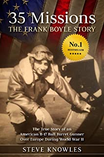 35 Missions, The Frank Boyle Story: The True Story of an American B-17 Ball Turret Gunner Over Europe During World War II