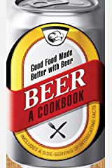 Beer - A Cookbook: Good Food Made Better with Beer Kindle Edition
