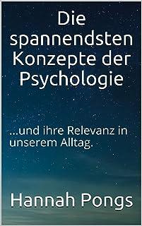 Die spannendsten Konzepte der Psychologie: ...und ihre Relevanz in unserem Alltag. (German Edition)