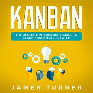 Kanban: The Ultimate Intermediate Guide to Learn Kanban Step by Step