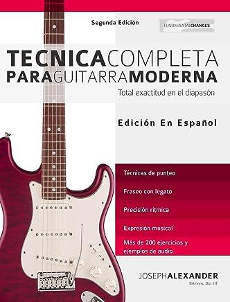 Técnica Completa Para Guitarra Moderna: Total Exactitud En El Diapasón (Spanish Edition)