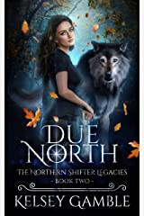 Due North (The Northern Shifter Legacies Book 2) (English Edition) Format Kindle