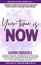 Your Time Is NOW: Inspiring stories from amazing women who took action in fulfilling their dreams. (The Hope Book Series 1)