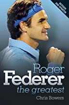 Roger Federer: The Greatest (English Edition)