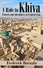 A Ride to Khiva: Travels and Adventures in Central Asia (English Edition)