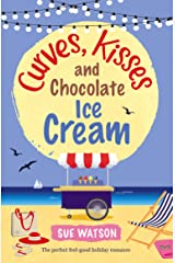 Curves, Kisses and Chocolate Ice-Cream: The perfect feel good holiday romance (Ella's Ice-Cream Summer Book 2) (English Edition) Format Kindle