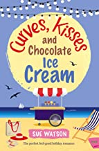 Curves, Kisses and Chocolate Ice-Cream: The perfect feel good holiday romance (English Edition)