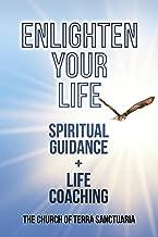 Enlighten Your Life: Spiritual Guidance + Life Coaching