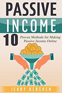 Passive Income: 10 Proven Methods for Making Passive Income Online (Best Passive Income Streams, Live Financially Free, Top Passive Income Ideas)
