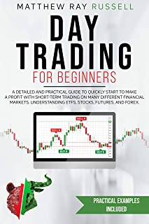 Day Trading for Beginners: a Detailed and Practical Guide to Quickly Start to Make a Profit with Short-Term Trading on Man...