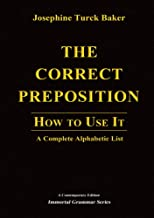 The Correct Preposition: How to Use It - A Complete Alphabetic List (Immortal Grammar Series)