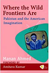 Where the Wild Frontiers Are: Pakistan and the American Imagination (English Edition) Format Kindle
