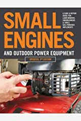 Small Engines and Outdoor Power Equipment, Updated 2nd Edition: A Care & Repair Guide for: Lawn Mowers, Snowblowers & Small Gas-Powered Imple Kindle Edition