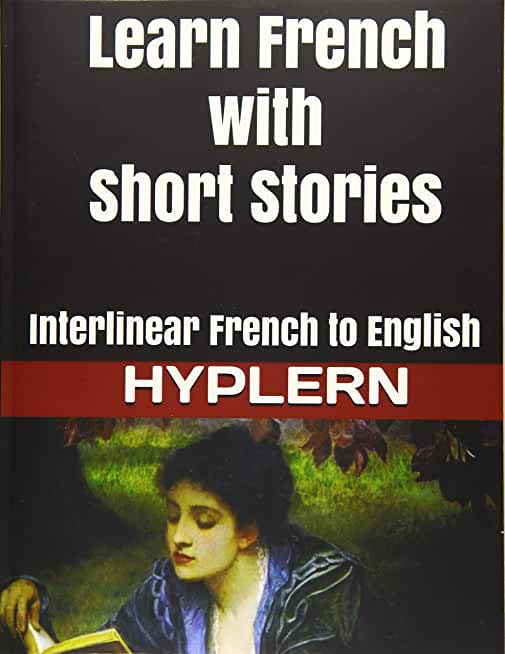 Learn French with Short Stories: Interlinear French to English