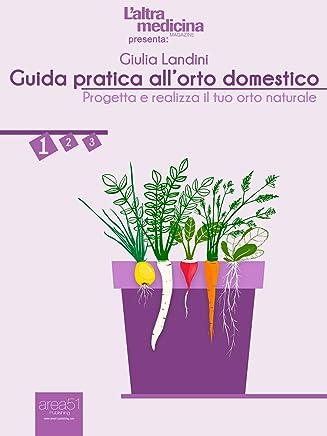 Guida pratica all'orto domestico vol.1: Progetta e realizza il tuo orto naturale (LAltra Medicina)