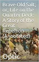 Brave Old Salt; or, Life on the Quarter Deck: A Story of the Great Rebellion (Annotated) (English Edition)