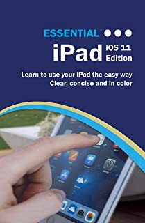 Essential iPad iOS 11 Edition: The Illustrated Guide to using your iPad (Computer Essentials Book 1)
