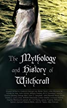 The Mythology and History of Witchcraft: 25 Books of Sorcery, Demonology & Supernatural: The Wonders of the Invisible Worl...