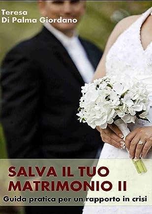 Salva il tuo matrimonio II. Pronto soccorso per un rapporto in crisi: Come rendere felice il tuo rapporto di coppia