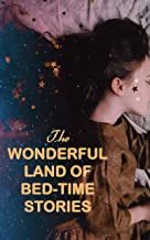 The Wonderful Land of Bed-Time Stories: Fascinating Tales of Magic, Fairies & Animal Tales (Peter Rabbit, The Wizard of Oz, Uncle Wiggily's Adventures…)
