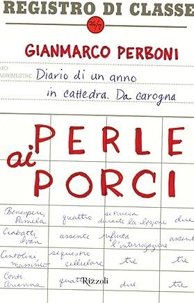 Perle ai porci: Diario di un anno in cattedra. Da Carogna: Diario di un anno in classe. Da Carogna
