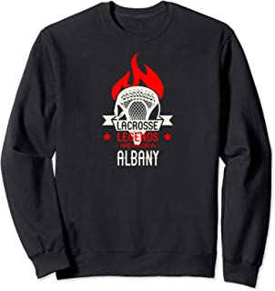 Lacrosse Legends are Made in Albany Sweatshirt