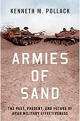 Armies of Sand: The Past, Present, and Future of Arab Military Effectiveness Kindle Edition