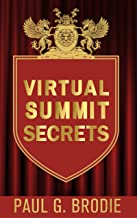 Virtual Summit Secrets: Simple Steps to Create Your Own Virtual Summit, Build Relationships, and Increase Authority (Engli...