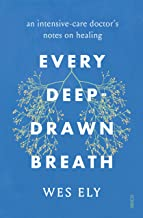 Every Deep-Drawn Breath: an intensive-care doctor's notes on healing (English Edition)