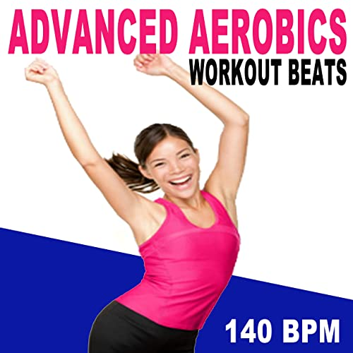 Advanced Aerobics Workout Beats 140 Bpm The Best Epic Motivation Gym Music For Your Aerobics Step Fitness Cardio Hiit High Intensity Interval Training Abs Barré Training Exercise And Running By Advanced