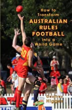 How to Transform Australian Rules Football into a World Game