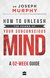 How to Unleash the Power of Your Subconscious Mind: A 52 Week Guide