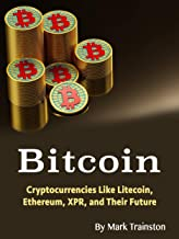 Bitcoin: criptomonedas como Litecoin, Ethereum, XRP y su futuro (edición en inglés)