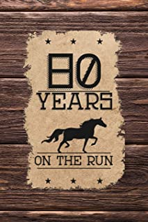 80th Birthday Journal: Lined Journal / Notebook - Western Themed 80 yr Old Gift - Fun And Practical Alternative to a Card - 80th Birthday Gifts For Men and Women - 80 Years On The Run